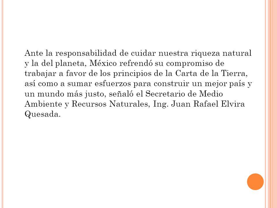 Ante la responsabilidad de cuidar nuestra riqueza natural y la del planeta, México refrendó su compromiso de trabajar a favor de los principios de la
