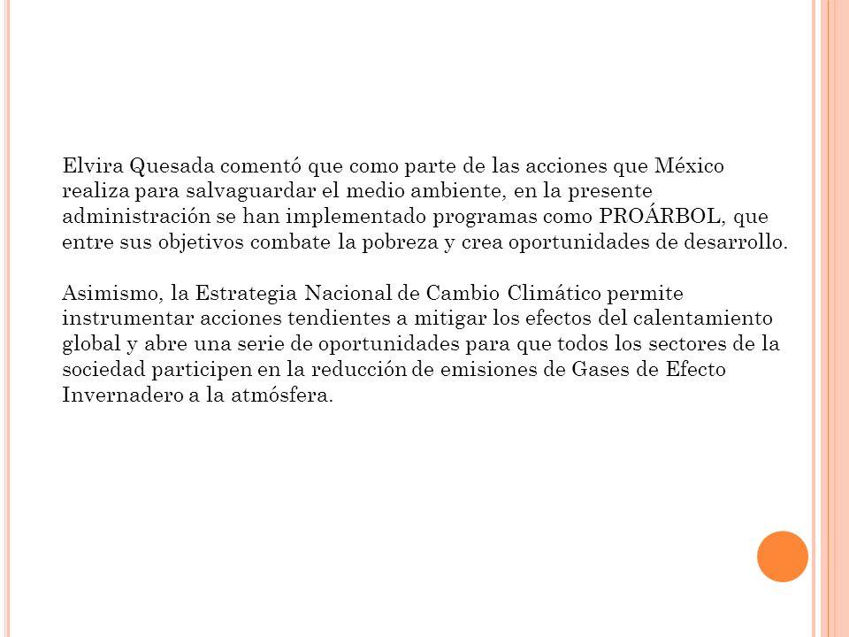 Elvira Quesada comentó que como parte de las acciones que México realiza para salvaguardar el medio ambiente, en la presente administración se han imp