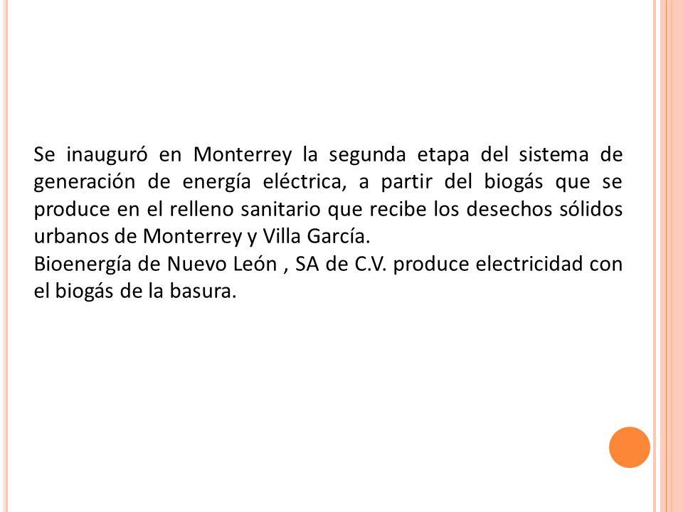 Se inauguró en Monterrey la segunda etapa del sistema de generación de energía eléctrica, a partir del biogás que se produce en el relleno sanitario q