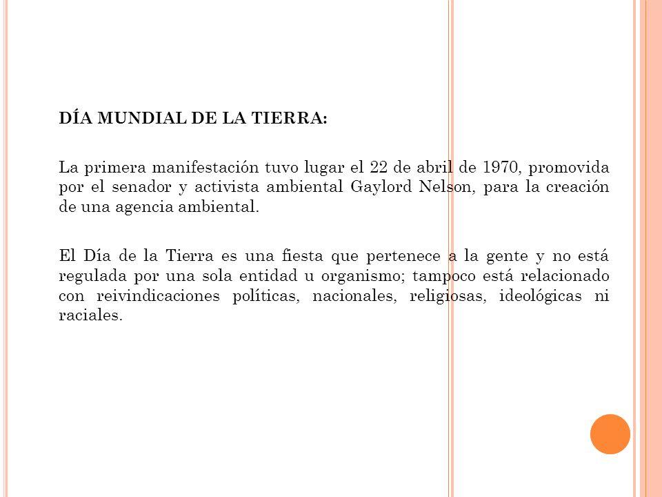 DÍA MUNDIAL DE LA TIERRA: La primera manifestación tuvo lugar el 22 de abril de 1970, promovida por el senador y activista ambiental Gaylord Nelson, p