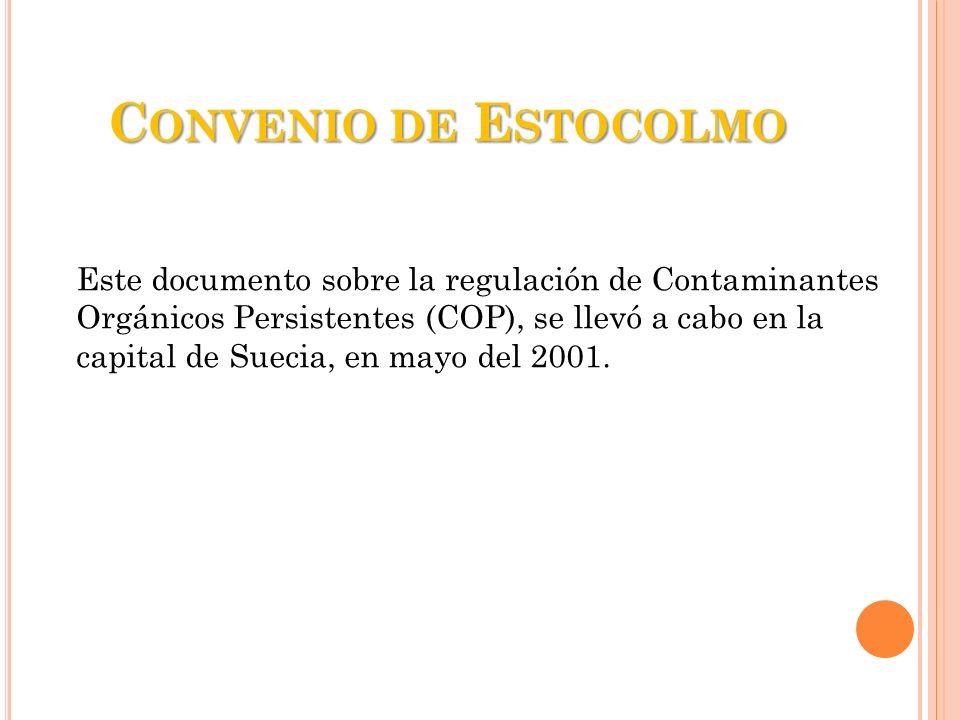 C ONVENIO DE E STOCOLMO Este documento sobre la regulación de Contaminantes Orgánicos Persistentes (COP), se llevó a cabo en la capital de Suecia, en
