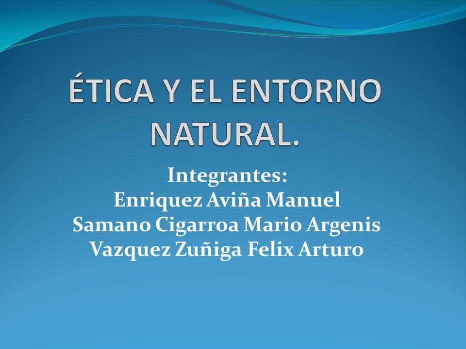 Integrantes: Enriquez Aviña Manuel Samano Cigarroa Mario Argenis Vazquez Zuñiga Felix Arturo