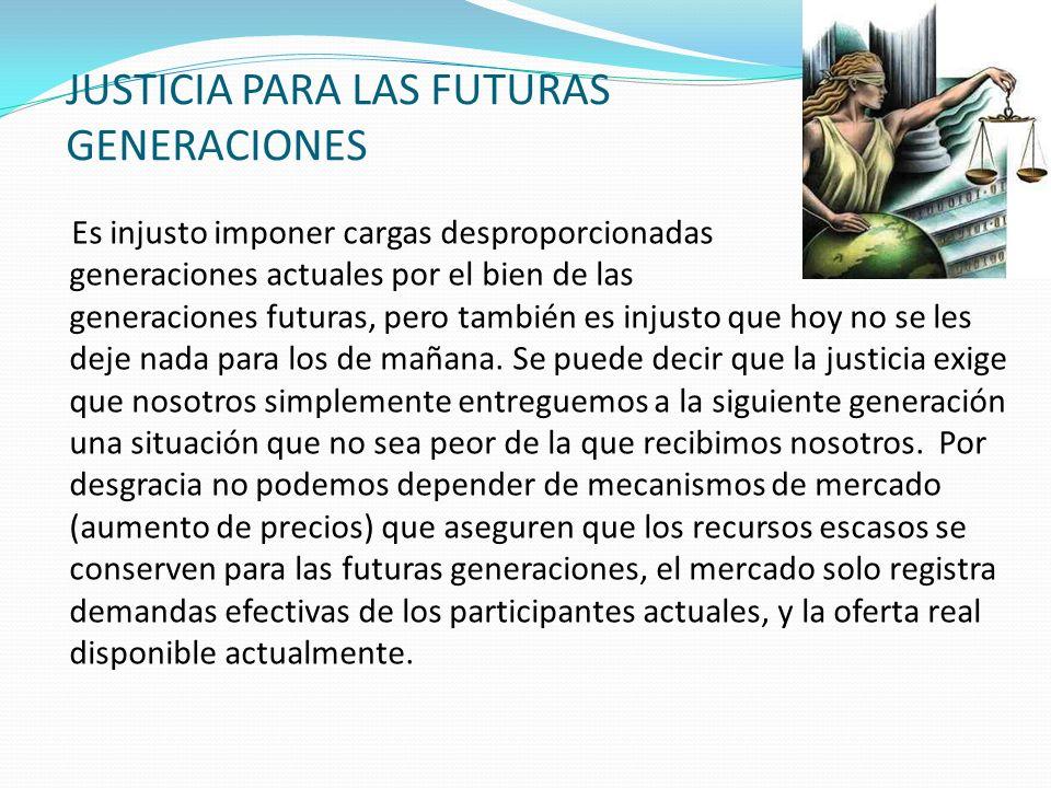 JUSTICIA PARA LAS FUTURAS GENERACIONES Es injusto imponer cargas desproporcionadas a las generaciones actuales por el bien de las generaciones futuras