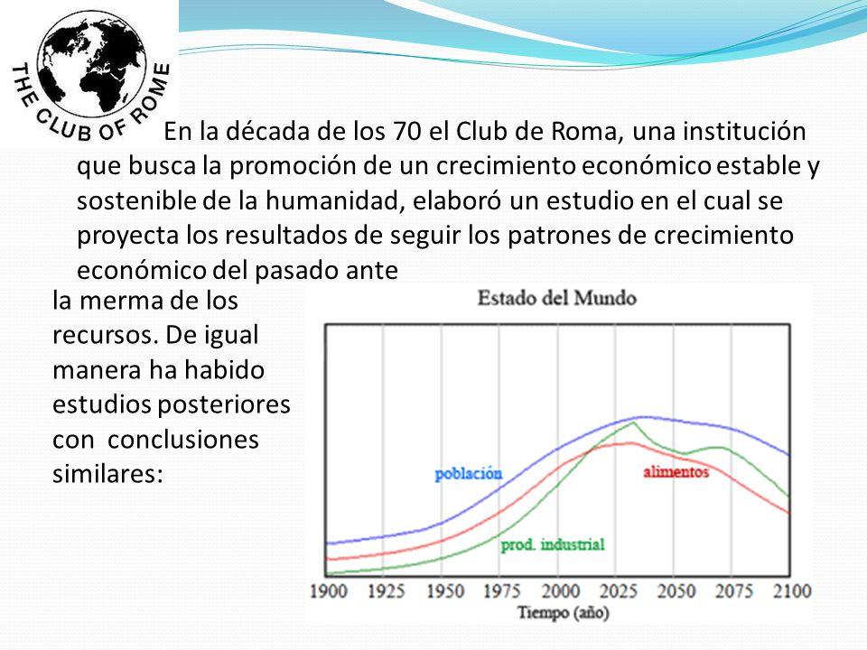 En la década de los 70 el Club de Roma, una institución que busca la promoción de un crecimiento económico estable y sostenible de la humanidad, elabo