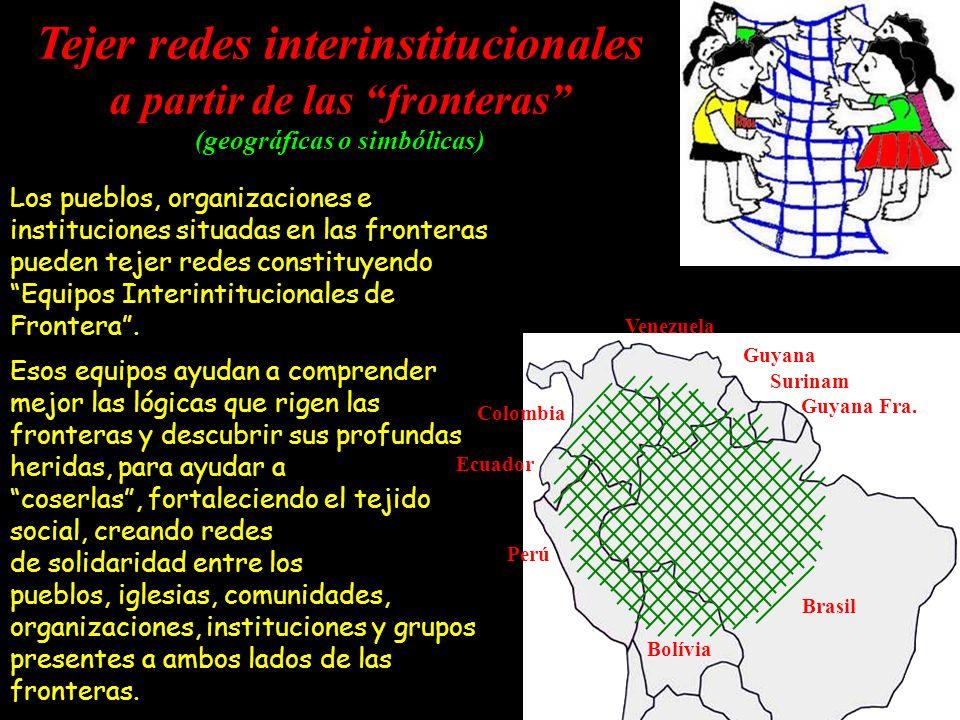 Los pueblos, organizaciones e instituciones situadas en las fronteras pueden tejer redes constituyendo Equipos Interintitucionales de Frontera. Esos e