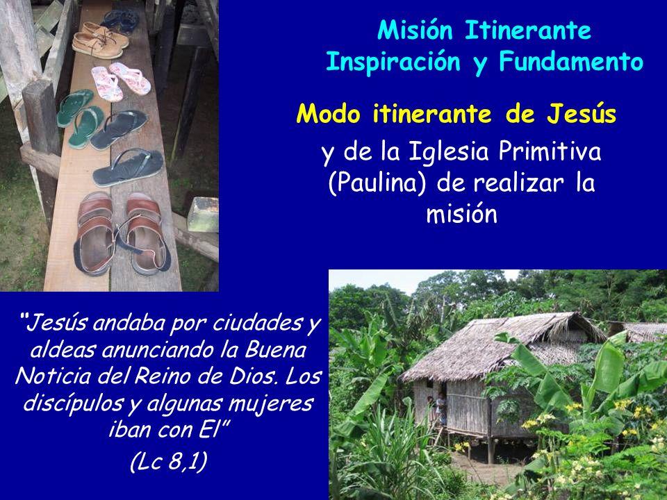 Misión Itinerante Inspiración y Fundamento Modo itinerante de Jesús y de la Iglesia Primitiva (Paulina) de realizar la misión Jesús andaba por ciudade