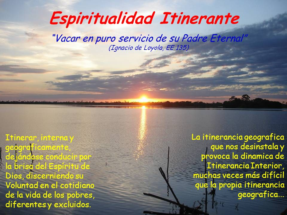Espiritualidad Itinerante Itinerar, interna y geograficamente, dejándose conducir por la brisa del Espíritu de Dios, discerniendo su Voluntad en el co