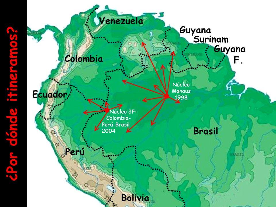 Brasil Bolivia Perú Ecuador Colombia Venezuela Guyana F. Guyana Surinam Núcleo 3F: Colombia- Perú-Brasil 2004 Núcleo Manaus 1998 ¿Por dónde itineramos