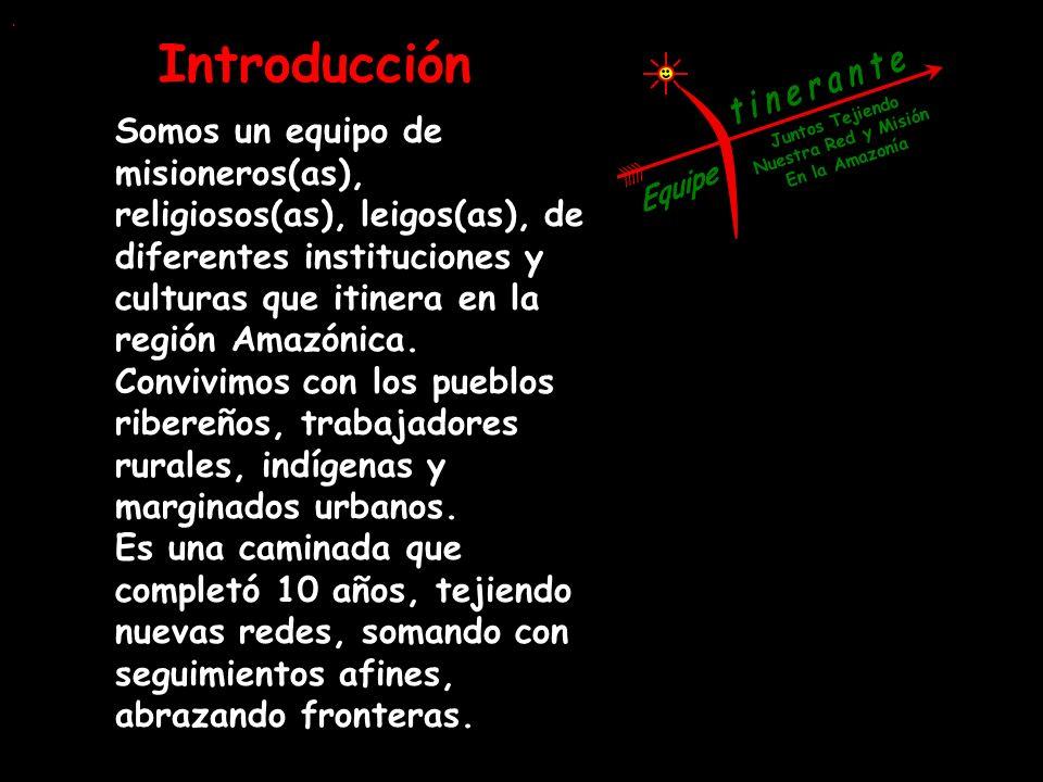 Juntos Tejiendo Nuestra Red y Misión En la Amazonía Introducción Somos un equipo de misioneros(as), religiosos(as), leigos(as), de diferentes instituc