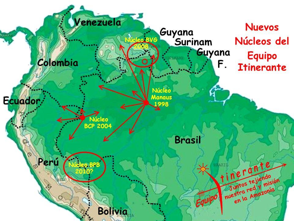 Brasil Bolivia Perú Ecuador Colombia Venezuela Guyana F. Nuevos Núcleos del Equipo Itinerante Guyana Surinam Núcleo BCP 2004 Núcleo Manaus 1998 Juntos