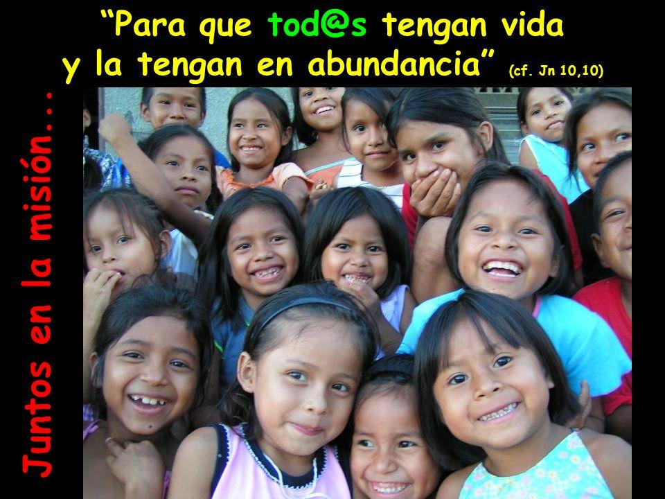 Para que tod@s tengan vida y la tengan en abundancia (cf. Jn 10,10) Juntos en la misión...