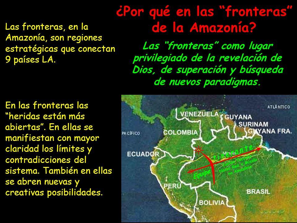 Las fronteras, en la Amazonía, son regiones estratégicas que conectan 9 países LA. En las fronteras las heridas están más abiertas. En ellas se manifi