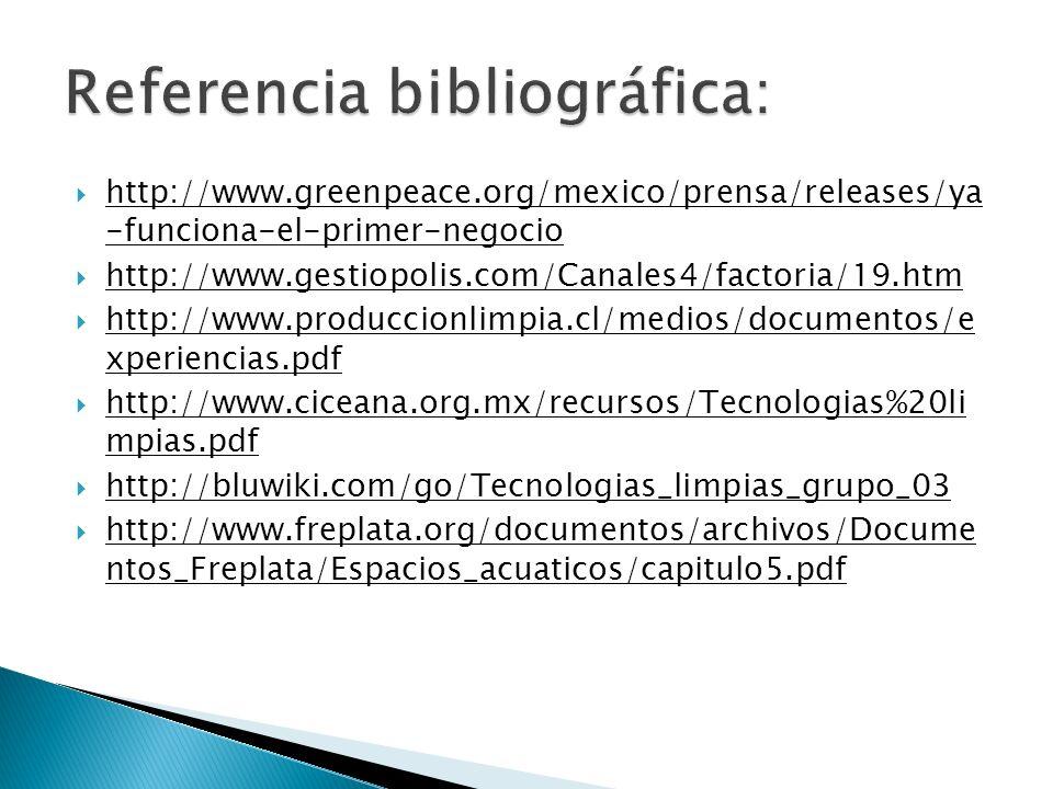 http://www.greenpeace.org/mexico/prensa/releases/ya -funciona-el-primer-negocio http://www.gestiopolis.com/Canales4/factoria/19.htm http://www.producc