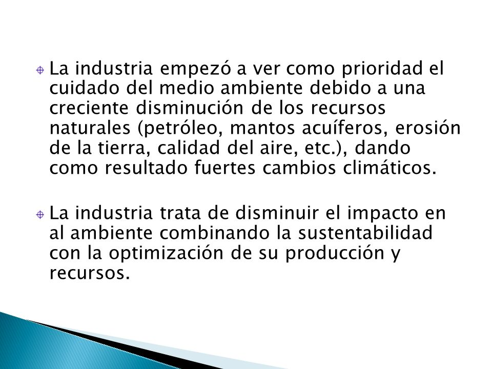 La industria empezó a ver como prioridad el cuidado del medio ambiente debido a una creciente disminución de los recursos naturales (petróleo, mantos