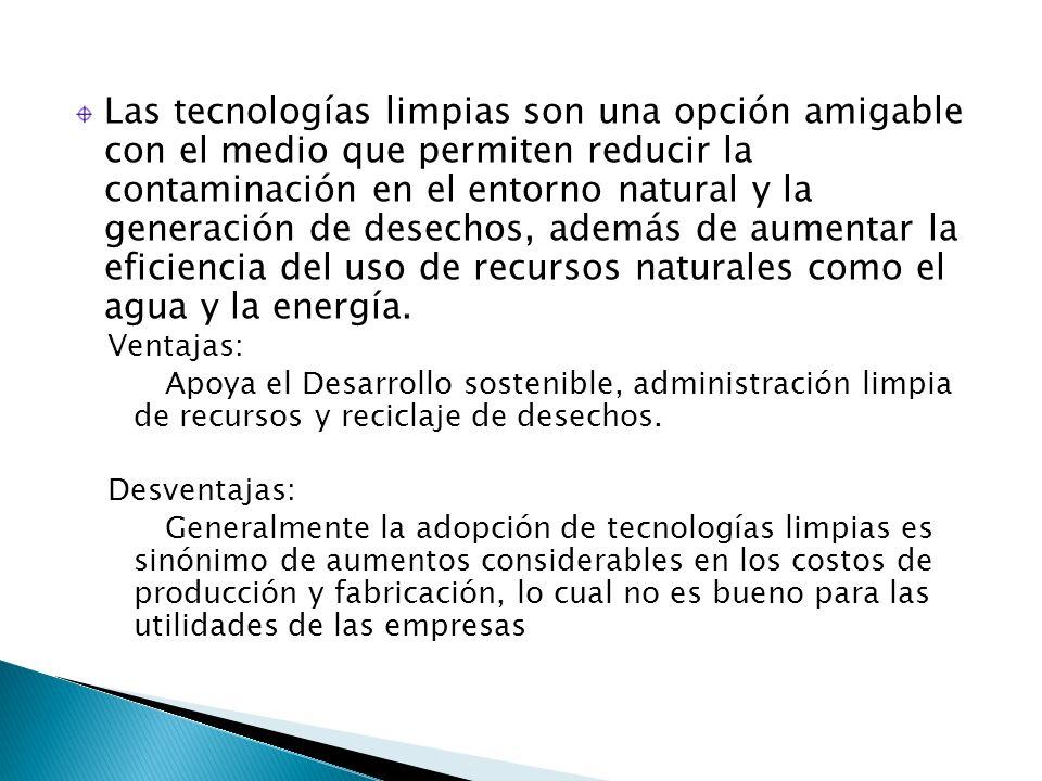 Las tecnologías limpias son una opción amigable con el medio que permiten reducir la contaminación en el entorno natural y la generación de desechos,