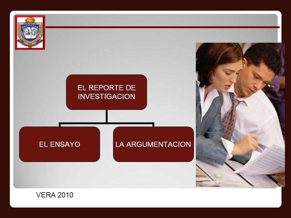 EL REPORTE DE INVESTIGACION EL ENSAYO LA ARGUMENTACION VERA 2010
