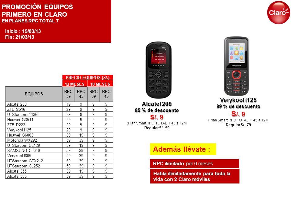 PROMOCIÓN EQUIPOS PRIMERO EN CLARO EN PLANES RPC TOTAL T Alcatel 208 85 % de descuento S/. 9 ( Plan Smart RPC TOTAL T 45 a 12M RegularS/. 59 Verykool