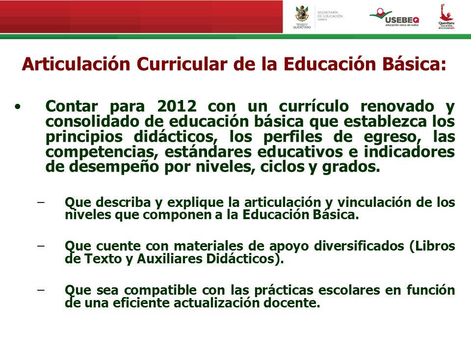 Articulación Curricular de la Educación Básica: Contar para 2012 con un currículo renovado y consolidado de educación básica que establezca los princi