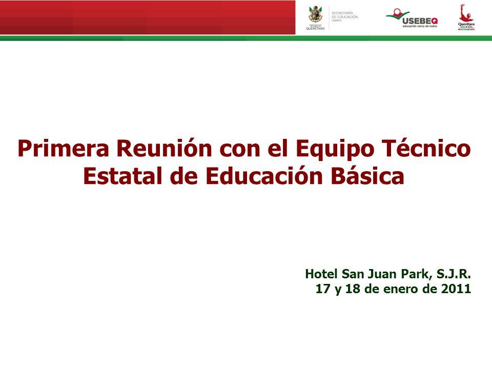 Primera Reunión con el Equipo Técnico Estatal de Educación Básica Hotel San Juan Park, S.J.R. 17 y 18 de enero de 2011