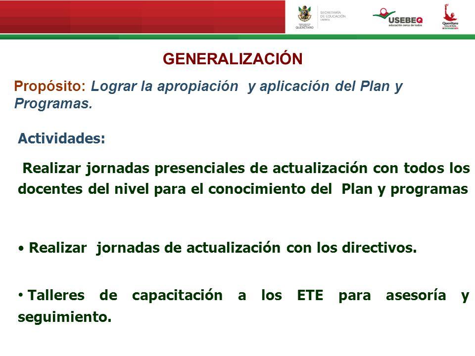 GENERALIZACIÓN Propósito: Lograr la apropiación y aplicación del Plan y Programas. Actividades: Realizar jornadas presenciales de actualización con to