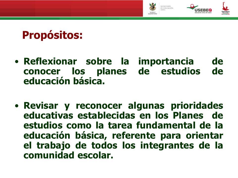 Propósitos: Reflexionar sobre la importancia de conocer los planes de estudios de educación básica. Revisar y reconocer algunas prioridades educativas