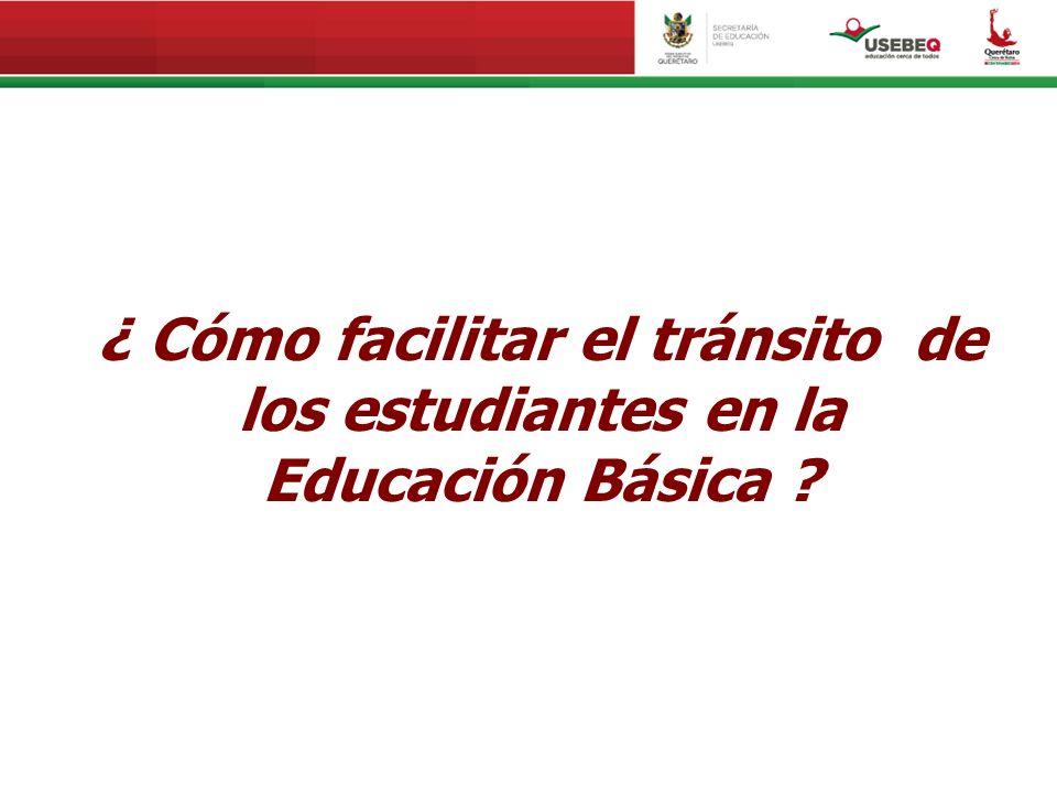 ¿ Cómo facilitar el tránsito de los estudiantes en la Educación Básica ?