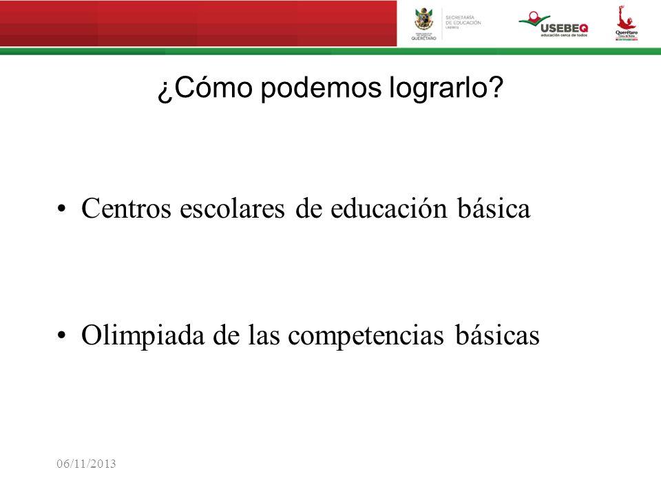¿Cómo podemos lograrlo? Centros escolares de educación básica Olimpiada de las competencias básicas 06/11/2013