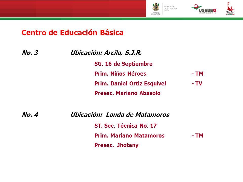 Centro de Educación Básica No. 3Ubicación: Arcila, S.J.R. SG. 16 de Septiembre Prim. Niños Héroes - TM Prim. Daniel Ortiz Esquivel - TV Preesc. Marian