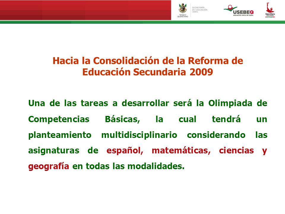 Hacia la Consolidación de la Reforma de Educación Secundaria 2009 Una de las tareas a desarrollar será la Olimpiada de Competencias Básicas, la cual t