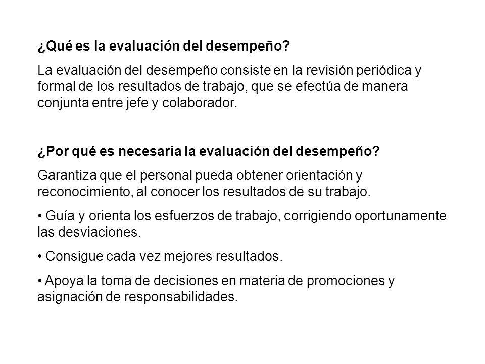 ¿Qué es la evaluación del desempeño? La evaluación del desempeño consiste en la revisión periódica y formal de los resultados de trabajo, que se efect