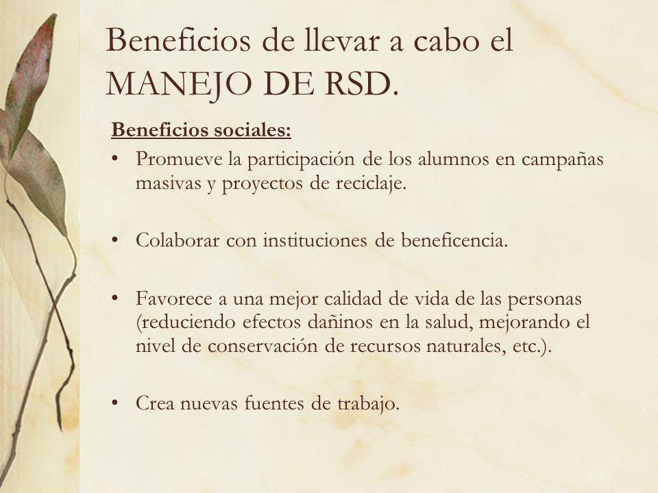 Beneficios de llevar a cabo el MANEJO DE RSD. Beneficios sociales: Promueve la participación de los alumnos en campañas masivas y proyectos de recicla