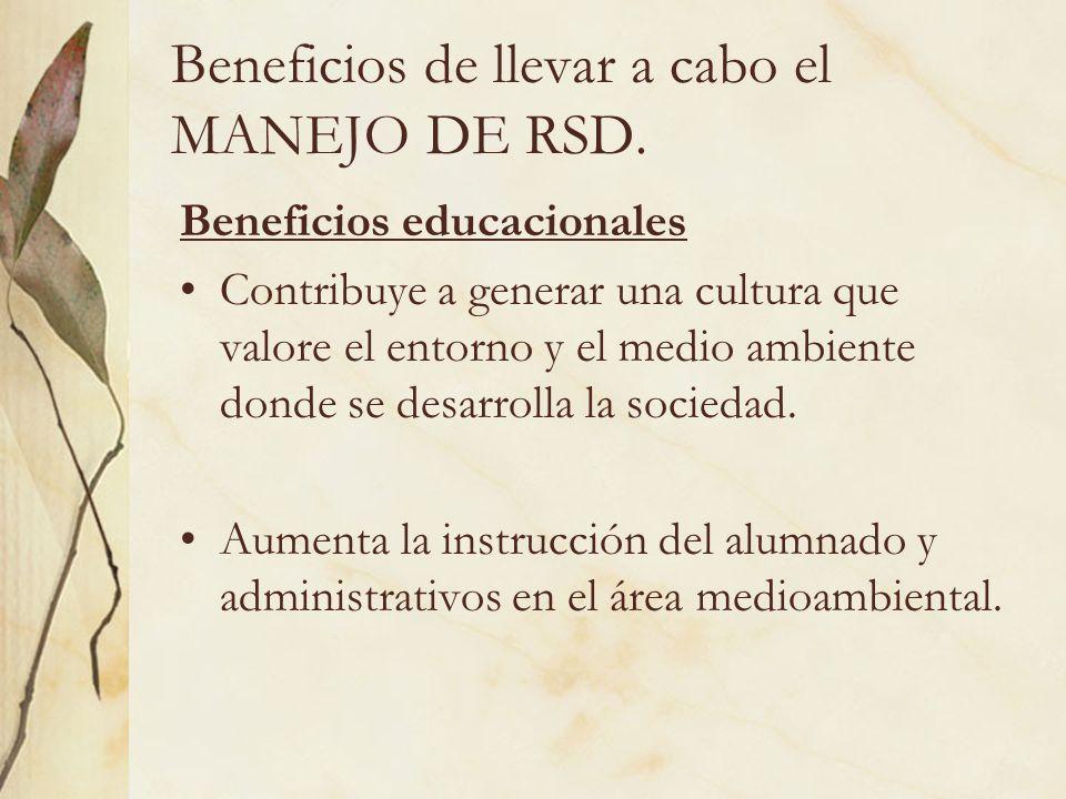 Beneficios de llevar a cabo el MANEJO DE RSD. Beneficios educacionales Contribuye a generar una cultura que valore el entorno y el medio ambiente dond