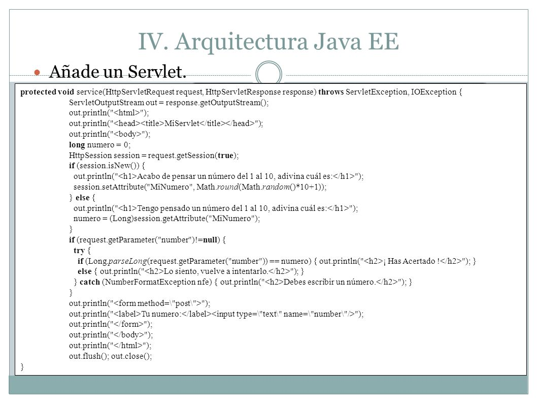 IV. Arquitectura Java EE Añade un Servlet. protected void service(HttpServletRequest request, HttpServletResponse response) throws ServletException, I