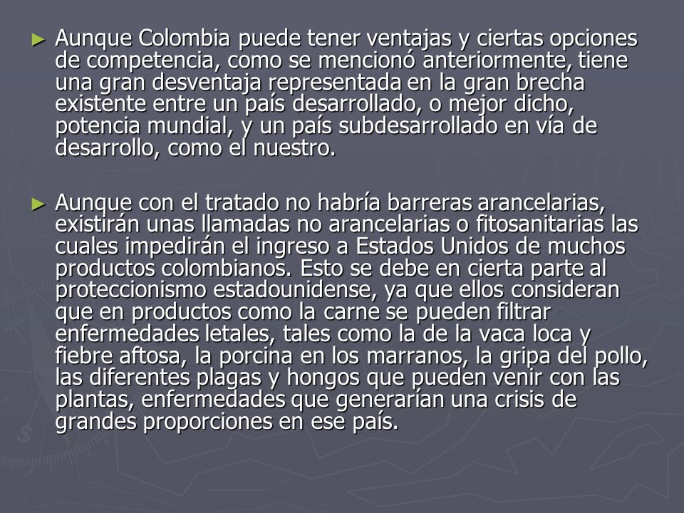 Aunque Colombia puede tener ventajas y ciertas opciones de competencia, como se mencionó anteriormente, tiene una gran desventaja representada en la g