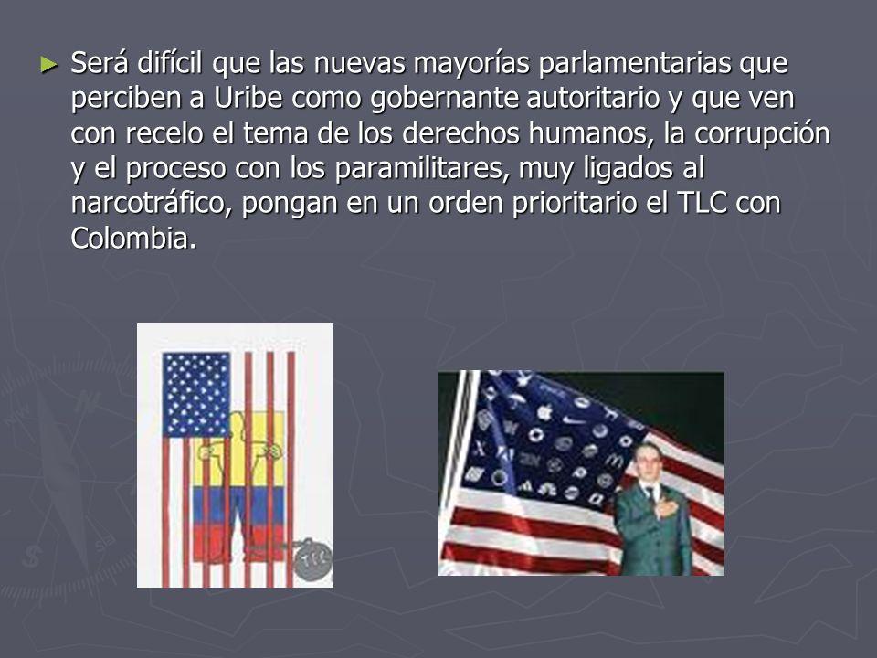 Será difícil que las nuevas mayorías parlamentarias que perciben a Uribe como gobernante autoritario y que ven con recelo el tema de los derechos huma