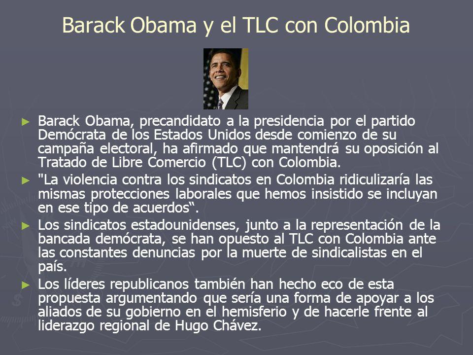 Barack Obama y el TLC con Colombia Barack Obama, precandidato a la presidencia por el partido Demócrata de los Estados Unidos desde comienzo de su cam