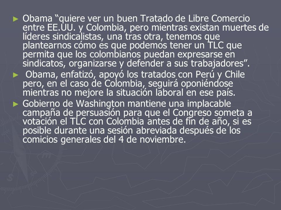 Obama quiere ver un buen Tratado de Libre Comercio entre EE.UU. y Colombia, pero mientras existan muertes de líderes sindicalistas, una tras otra, ten