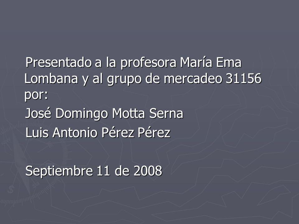 Presentado a la profesora María Ema Lombana y al grupo de mercadeo 31156 por: Presentado a la profesora María Ema Lombana y al grupo de mercadeo 31156