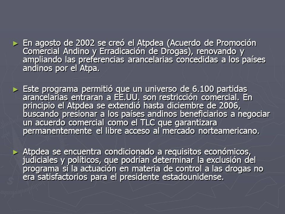 En agosto de 2002 se creó el Atpdea (Acuerdo de Promoción Comercial Andino y Erradicación de Drogas), renovando y ampliando las preferencias arancelar