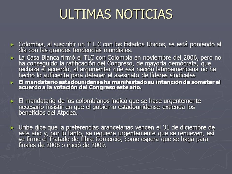 ULTIMAS NOTICIAS Colombia, al suscribir un T.L.C con los Estados Unidos, se está poniendo al día con las grandes tendencias mundiales. Colombia, al su