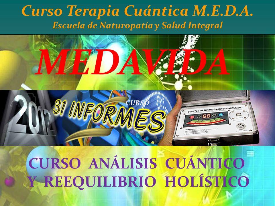 Curso Terapia Cuántica M.E.D.A. Escuela de Naturopatía y Salud Integral CURSO ANÁLISIS CUÁNTICO Y REEQUILIBRIO HOLÍSTICO MEDAVIDA CURSO