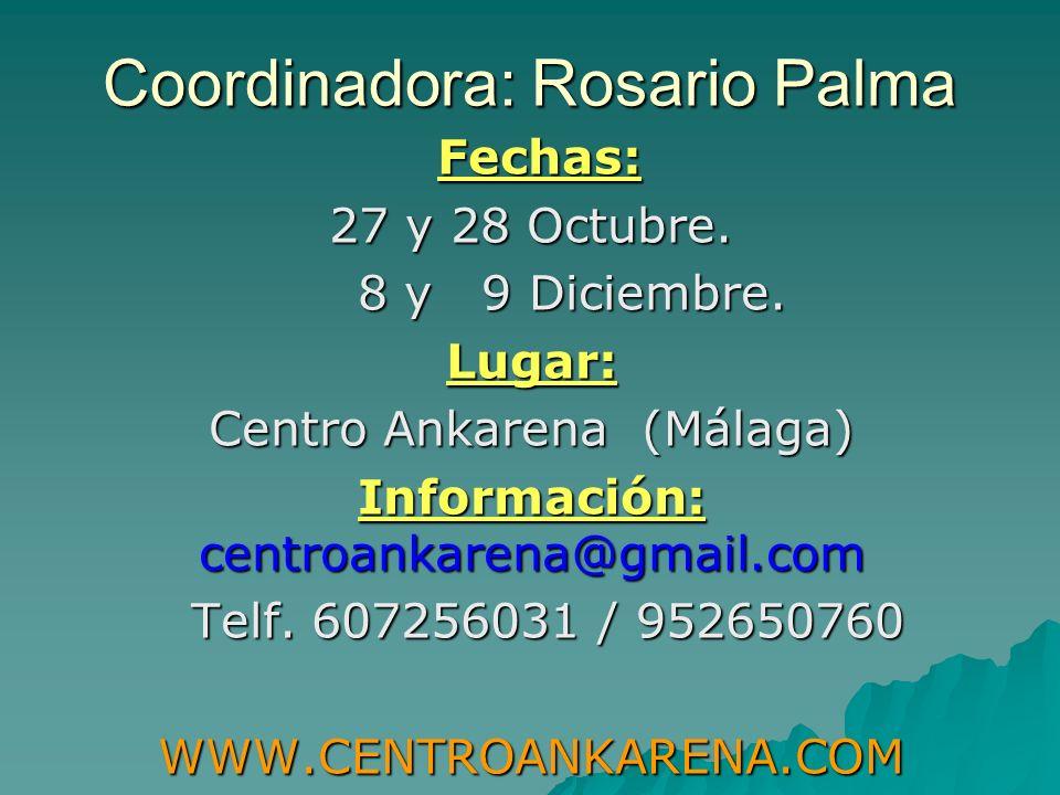 Coordinadora: Rosario Palma Fechas: Fechas: 27 y 28 Octubre. 8 y 9 Diciembre. 8 y 9 Diciembre.Lugar: Centro Ankarena (Málaga) Información: centroankar