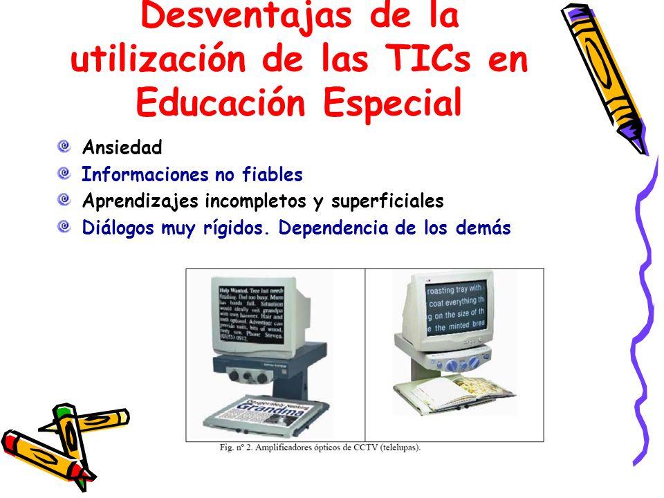 Desventajas de la utilización de las TICs en Educación Especial Ansiedad Informaciones no fiables Aprendizajes incompletos y superficiales Diálogos mu