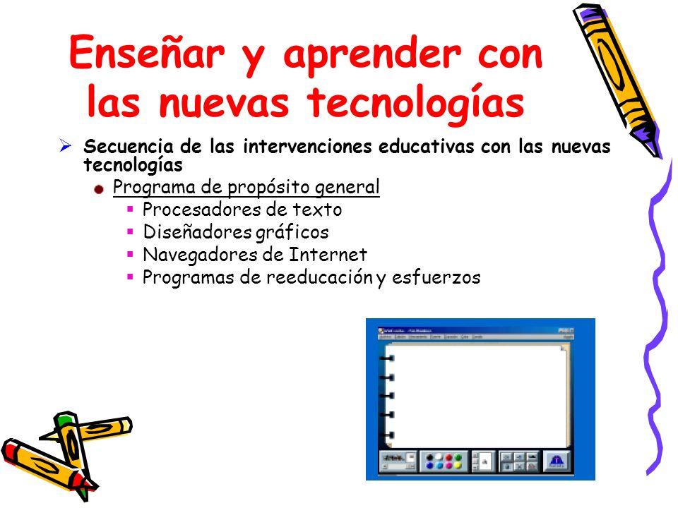 Enseñar y aprender con las nuevas tecnologías Secuencia de las intervenciones educativas con las nuevas tecnologías Programa de propósito general Proc
