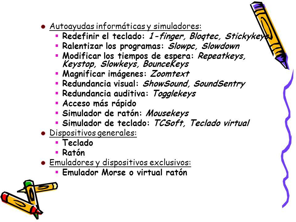 Autoayudas informáticas y simuladores: Redefinir el teclado: 1-finger, Bloqtec, Stickykeys Ralentizar los programas: Slowpc, Slowdown Modificar los ti