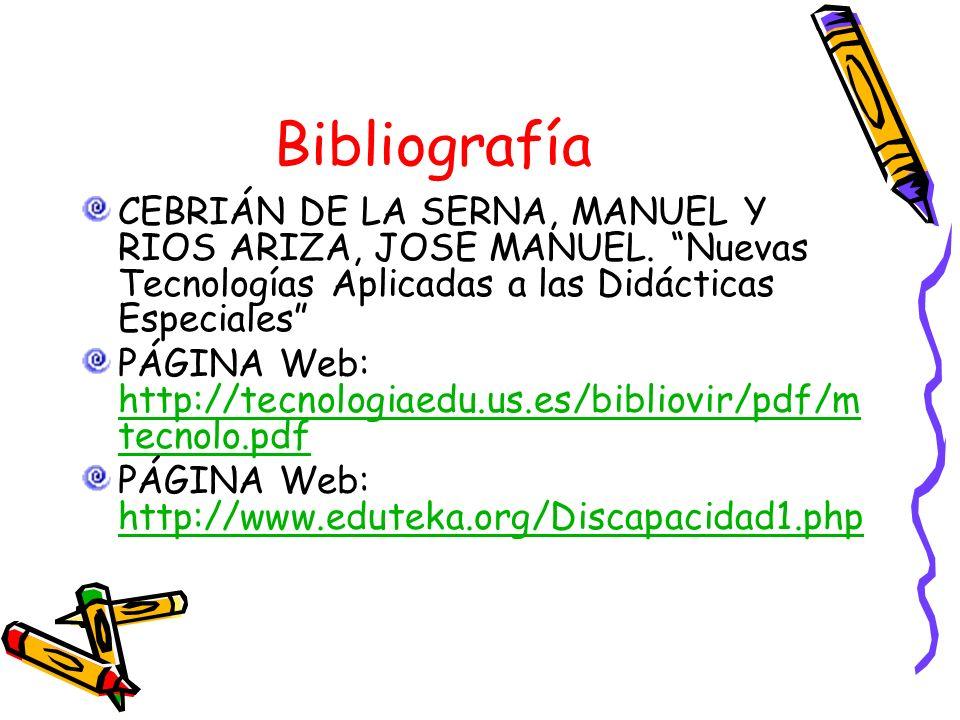 Bibliografía CEBRIÁN DE LA SERNA, MANUEL Y RIOS ARIZA, JOSE MANUEL. Nuevas Tecnologías Aplicadas a las Didácticas Especiales PÁGINA Web: http://tecnol