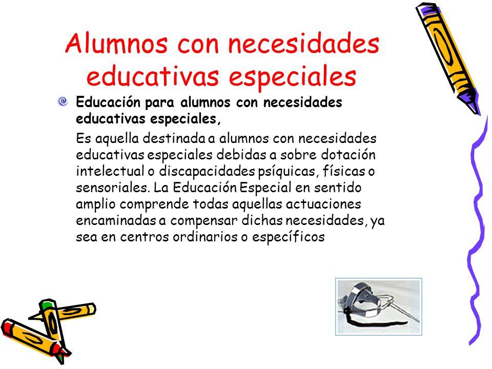 Alumnos con necesidades educativas especiales Educación para alumnos con necesidades educativas especiales, Es aquella destinada a alumnos con necesid