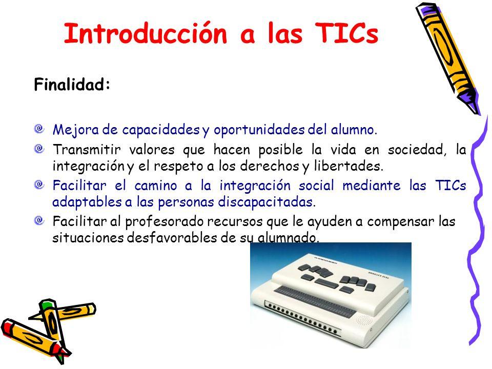 Introducción a las TICs Finalidad: Mejora de capacidades y oportunidades del alumno. Transmitir valores que hacen posible la vida en sociedad, la inte