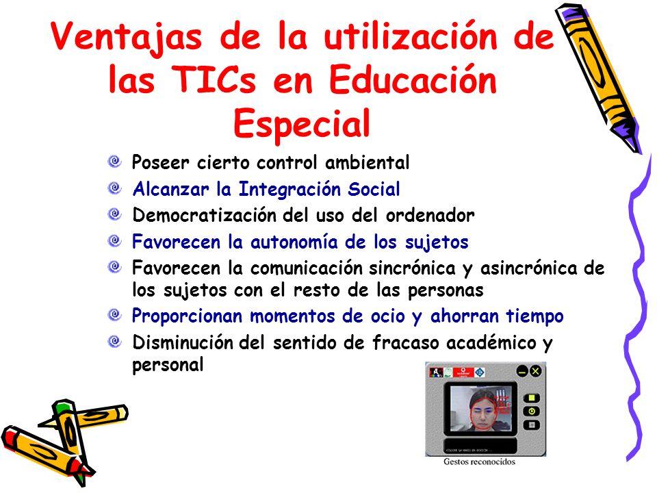 Ventajas de la utilización de las TICs en Educación Especial Poseer cierto control ambiental Alcanzar la Integración Social Democratización del uso de
