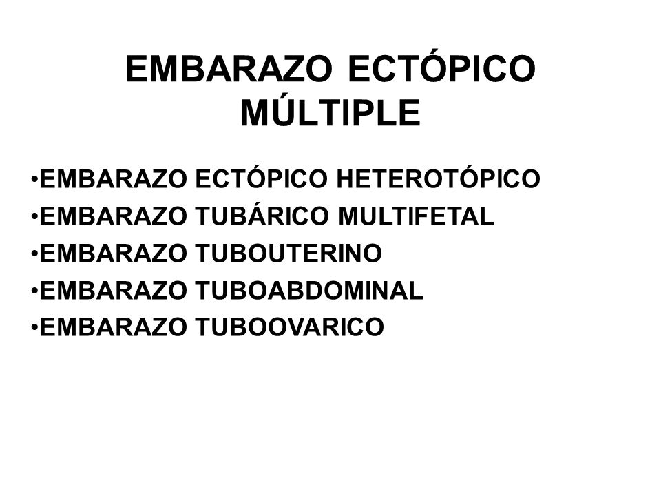 EMBARAZO ECTÓPICO MÚLTIPLE EMBARAZO ECTÓPICO HETEROTÓPICO EMBARAZO TUBÁRICO MULTIFETAL EMBARAZO TUBOUTERINO EMBARAZO TUBOABDOMINAL EMBARAZO TUBOOVARIC